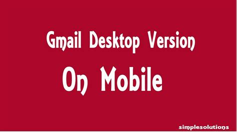 gmail desktop view on mobile how to open gmail desktop version on mobile