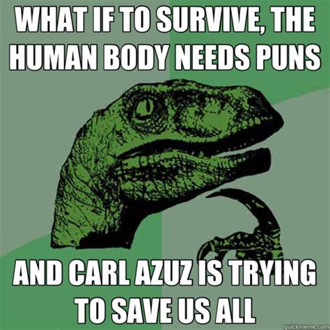 Funny Human Memes - what if to survive the human body needs puns and carl