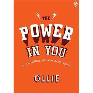 The Power In You Ollie Gagasmedia the power in you sadari potensi diri untuk gapai prestasi