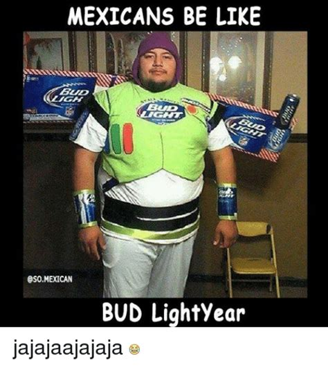 mexicans be like bud oso mexican bud lightyear