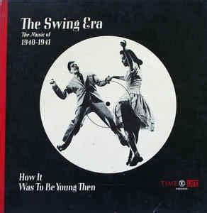 the swing movement various the swing era the music of 1940 1941 how it
