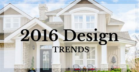 house and home design trends 2016 2016 home design trends to watch for