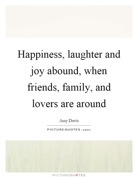 happiness laughter  joy abound  friends family