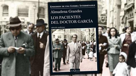 descargar libro e los pacientes del doctor garcia episodios de una guerra interminable 4 para leer ahora los pacientes del doctor garc 237 a de almudena grandes