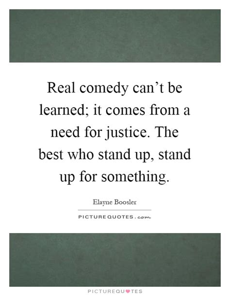 cant stand up for 1408885913 real comedy can t be learned it comes from a need for justice picture quotes