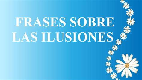 Imagenes De Nuevas Ilusiones | frases sobre las ilusiones frases interesantes para