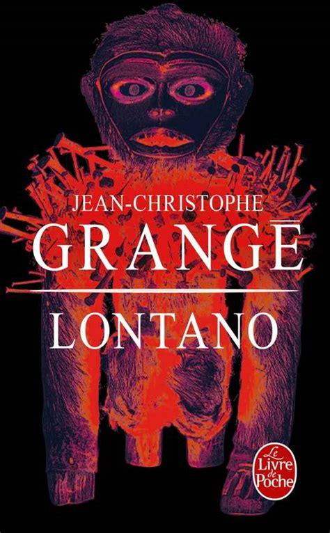 Grange Livre by Livre Lontano Jean Christophe Grang 233 Le Livre De Poche