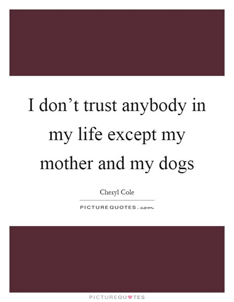 biography of my mother i don t trust anybody in my life except my mother and my