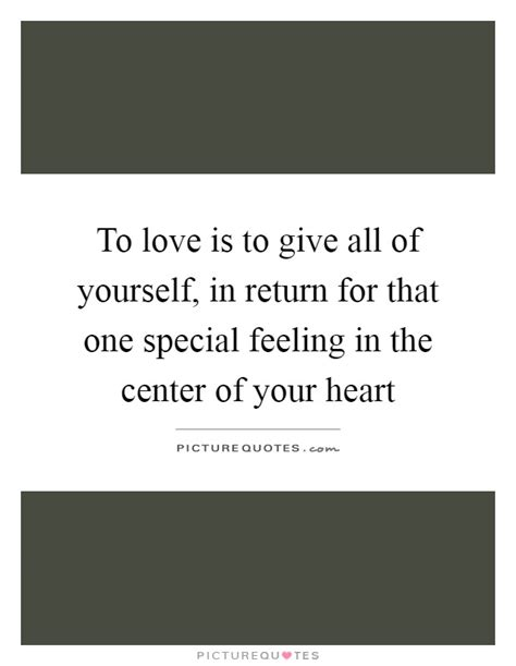 Give Your That Loving Feeling by To Is To Give All Of Yourself In Return For That One