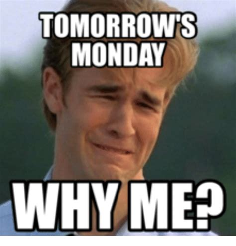 Why Me Meme - tomorrow monday why me tomorrow monday meme on sizzle