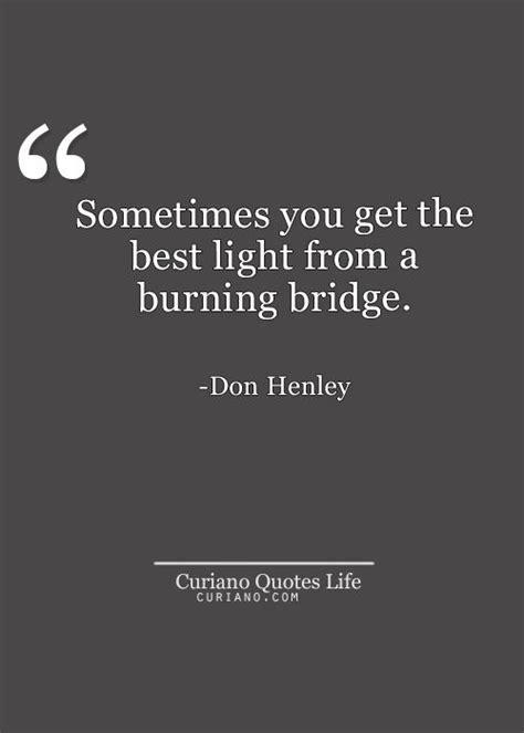best light sometimes you get the best light by burning a bridge