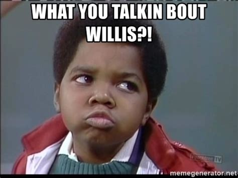 what you talkin bout willis meme what you talkin bout willis arnold different strokes