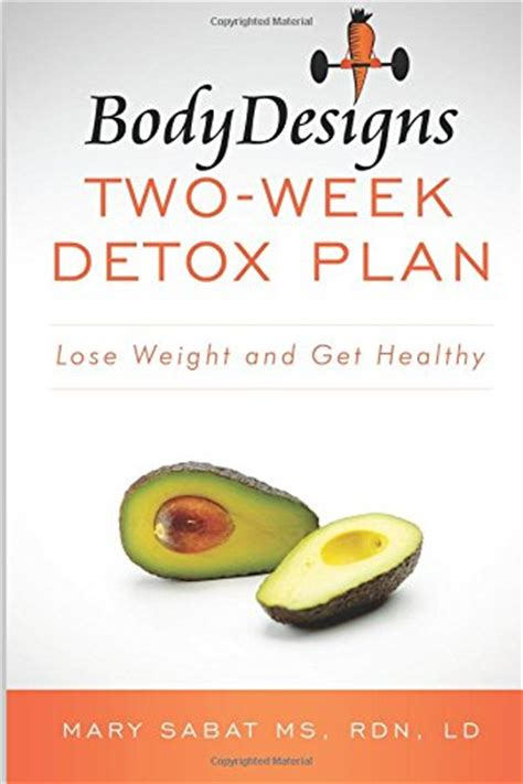 Can You Detox From In Two Weeks by Bodydesigns Two Week Detox Plan Lose Weight And Get