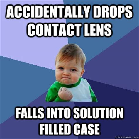 Contact Lens Meme - accidentally drops contact lens falls into solution filled
