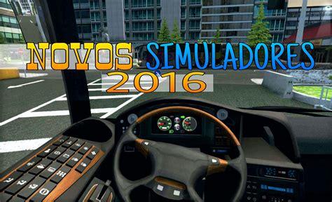 simulador de babaca 2016 youtube top 4 novos simuladores de caminh 227 o 212 nibus e carros