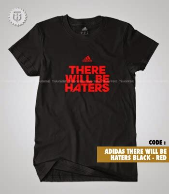 Kaos Tshirt Haters thanwine shop kaos t shirt adidas there will be haters