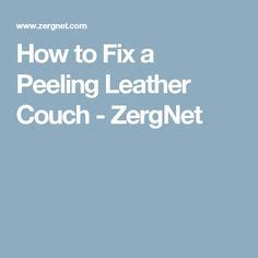 how to fix couch 1000 ideas about leather couch fix on pinterest couch