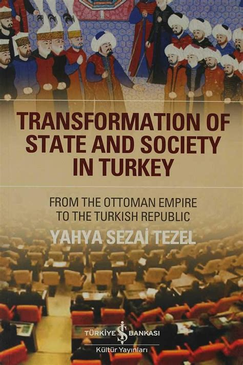 Ottoman Empire Society Transformation Of State And Society In Turkey From The Ottoman Empire To The Turkish Republic