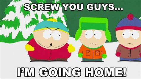 quot you guys i m going home quot south park t v