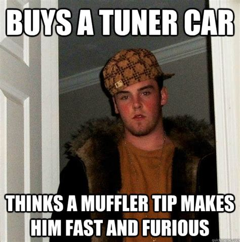 buys a tuner car thinks a muffler tip makes him fast and