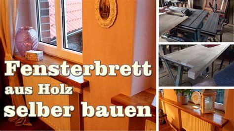 Fensterbank Selber Bauen by Fensterbrett Aus Holz Selber Bauen