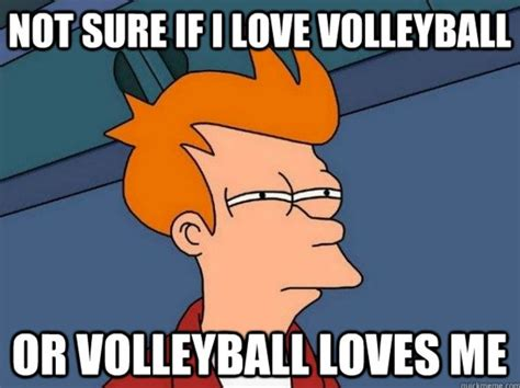 Volleyball Memes - all i know is the volleyball loves smacking into my face sports pinterest feelings