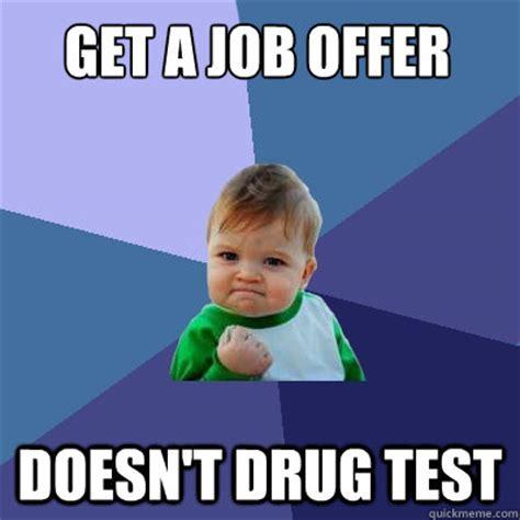 Get A Job Meme - get a job offer doesn t drug test success kid quickmeme