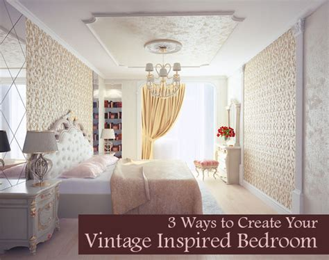 ways to design your bedroom three ways to create your vintage inspired bedroom dot