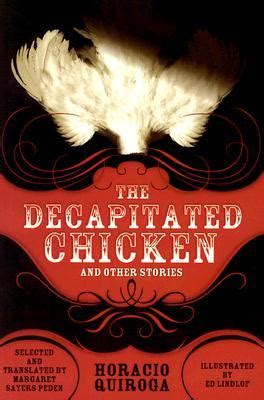 horacio quiroga biography in english book review the decapitated chicken and other stories by