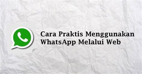 wa web  praktis menggunakan whatsapp melalui web
