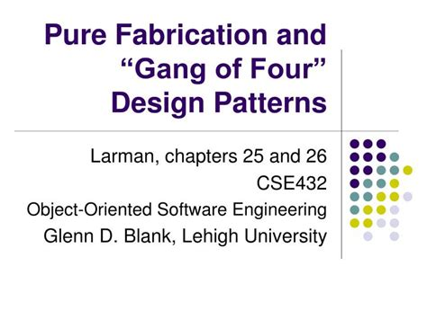 pattern the gang of four ppt pure fabrication and gang of four design patterns