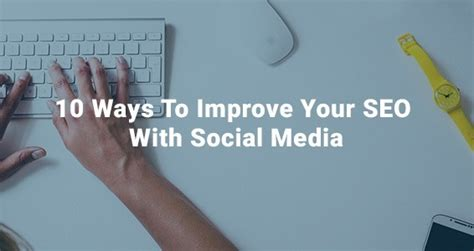 10 Ways To Improve Your Social by 10 Ways To Improve Your Seo With Social Media