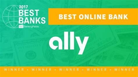 Best Bank Of 2017 Ally Bank Gobankingrates