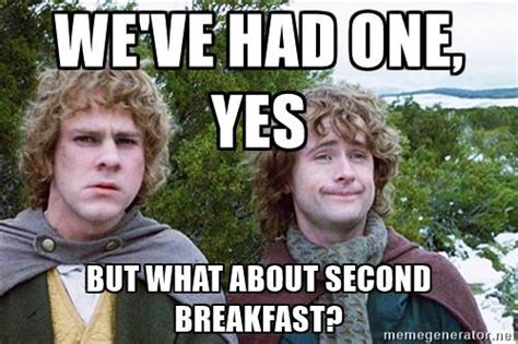 Second Breakfast Meme - guide micro manage your national food consumption to