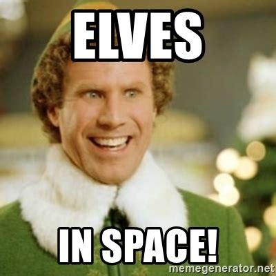 Meme Generator Buddy The Elf - elves in space buddy the elf meme generator