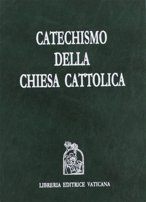 catechismo della chiesa cattolica libreria editrice vaticana catechismo della chiesa cattolica edizione anno della