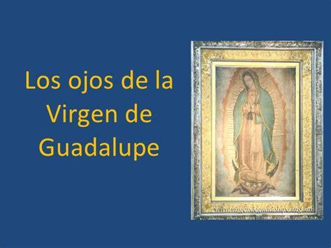 el manto de la virgen de guadalupe el milagro de los ojos de la virgen de guadalupe