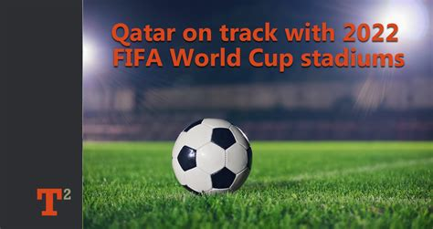 2022 fifa world cup qatar on track with 2022 fifa world cup stadiums
