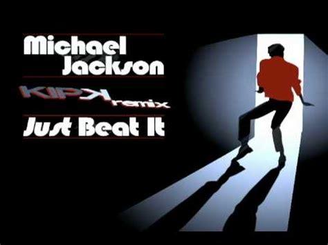 beat it remix kip k vs michael jackson just beat it beat it remix