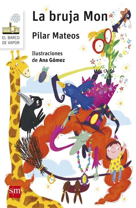 libro la bruja mon el la bruja mon literatura infantil y juvenil sm