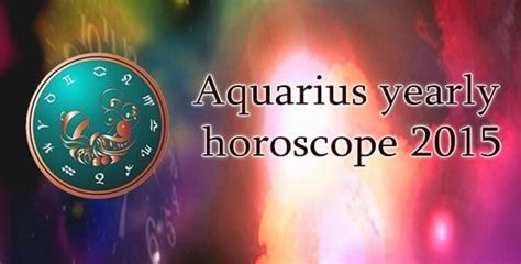 aquarius yearly horoscope 2015