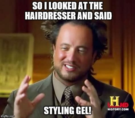 Hairdresser Meme - hair style by aliens imgflip