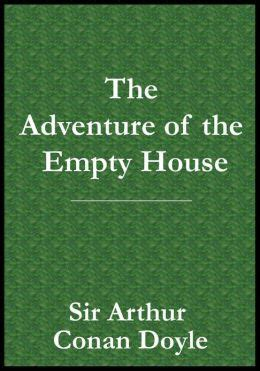 the adventure of the empty house the adventure of the empty house by arthur conan doyle reviews discussion