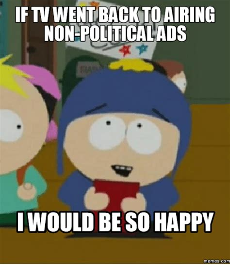 Be Happy Meme - ftv went back to airing non politicalads would be so happy