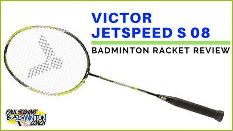 Raket Victor Jetspeed S 08 victor jetspeed s 08 badminton racket review paul stewart