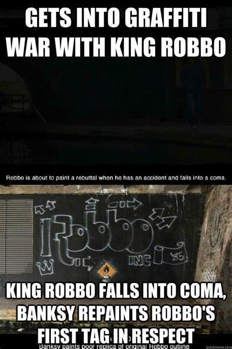 Graffiti Meme - gets into graffiti war with king robbo king robbo falls