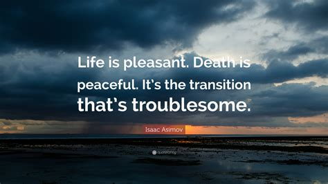 isaac asimov quote life  pleasant death  peaceful   transition  troublesome