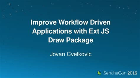 improve workflow senchacon 2016 improve workflow driven applications with