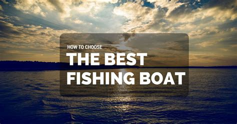 how to choose the best fishing boats giga fishing - How To Choose A Fishing Boat