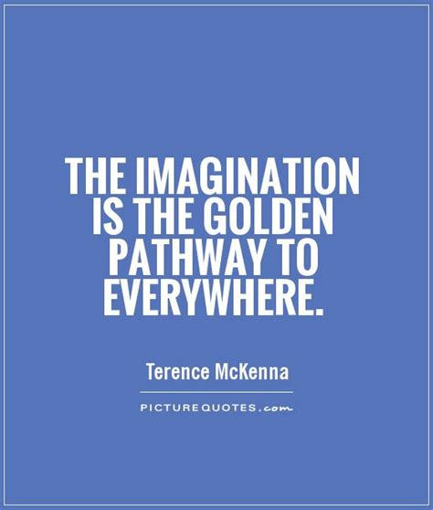 the theoretical individual imagination ethics and the future of humanity books imagination quotes terence mckenna quotes quotes